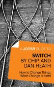 A Joosr Guide to Switch by Chip and Dan Heath, Joosr