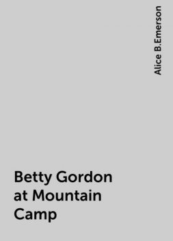 Betty Gordon at Mountain Camp, Alice B.Emerson