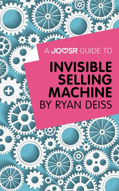 A Joosr Guide to… Invisible Selling Machine by Ryan Deiss, Joosr