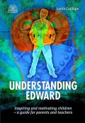 Understanding Edward: Inspiring and Motivating Children-a Guide for Parents and Teachers, Justin Collinge