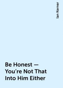 Be Honest - You're Not That Into Him Either, Ian Kerner
