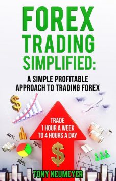 Fores Trading Simplified: A Simple Profitable Approach to Trading Forex, Tony Neumeyer
