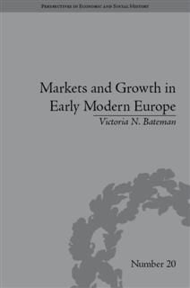 Markets and Growth in Early Modern Europe, Victoria N Bateman