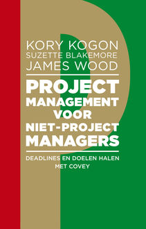 Projectmanagement voor niet-projectmanagers, James Wood, Kory Kogon, Suzette Blakemore