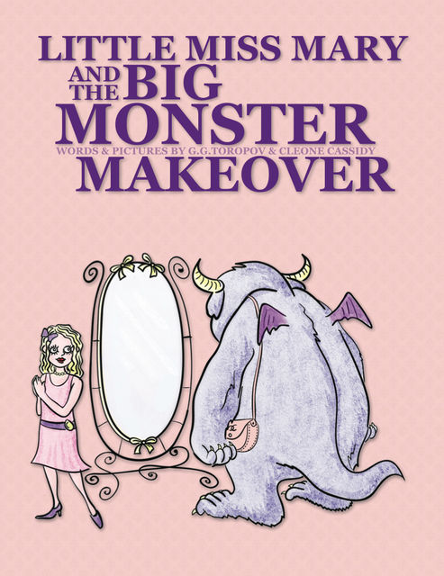 Little Miss Mary and The Big Monster Makeover, G.G.Toropov