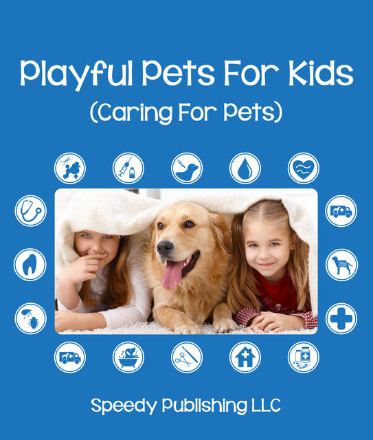 Playful Pets For Kids (Caring For Pets), Speedy Publishing
