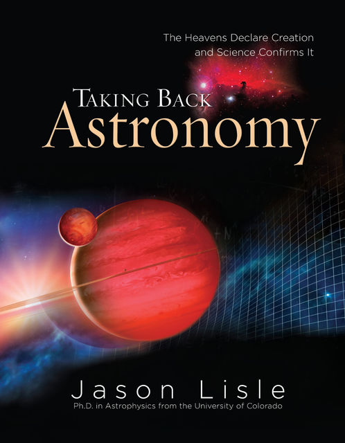 Taking Back Astronomy, Jason Lisle