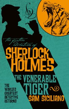 The Further Adventures of Sherlock Holmes – The Venerable Tiger, Sam Siciliano