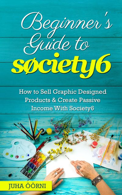 Beginner's Guide to Society6, Juha Öörni