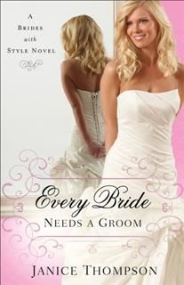 Every Bride Needs a Groom (Brides with Style Book #1), Janice Thompson