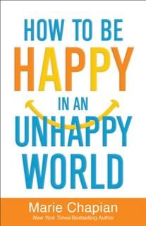 How to Be Happy in an Unhappy World, Marie Chapian