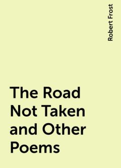 The Road Not Taken and Other Poems, Robert Frost