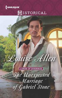 The Unexpected Marriage of Gabriel Stone (Lords of Disgrace), Louise Allen