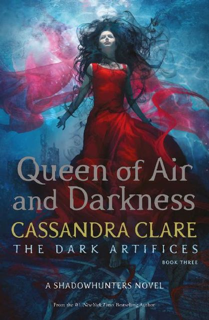 Queen of Air and Darkness (The Dark Artifices #3), Cassandra Clare
