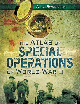 The Atlas of Special Operations of World War II, Alex Swanston