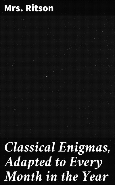 Classical Enigmas, Adapted to Every Month in the Year, Ritson