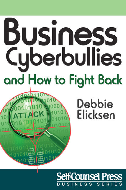 Business Cyberbullies and How To Fight Back, Debbie Elicksen