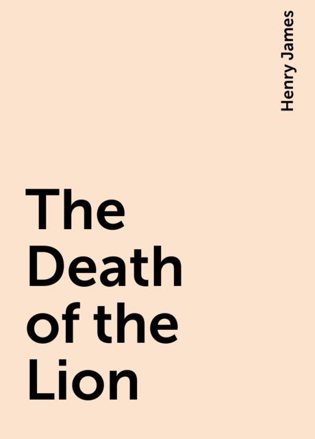 The Death of the Lion, Henry James