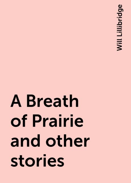 A Breath of Prairie and other stories, Will Lillibridge