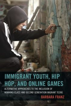 Immigrant Youth, Hip Hop, and Online Games, Barbara Franz