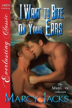 I Want to Bite on Your Ears (Siren Publishing Everlasting Classic ManLove), Marcy Jacks