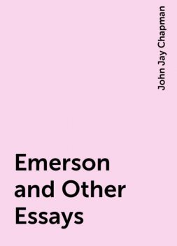 Emerson and Other Essays, John Jay Chapman