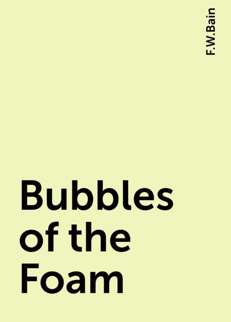 Bubbles of the Foam, F.W.Bain