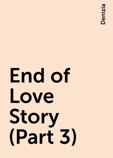 End of Love Story (Part 3), Denizia