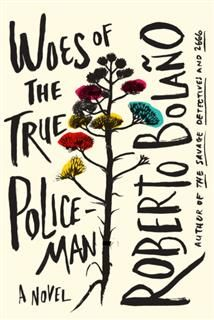 Woes of the True Policeman, Roberto Bolaño