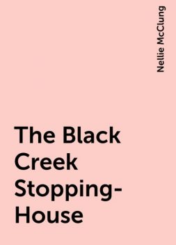 The Black Creek Stopping-House, Nellie McClung