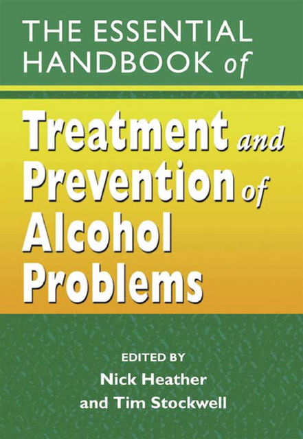 The Essential Handbook of Treatment and Prevention of Alcohol Problems, Nick Heather, Tim Stockwell