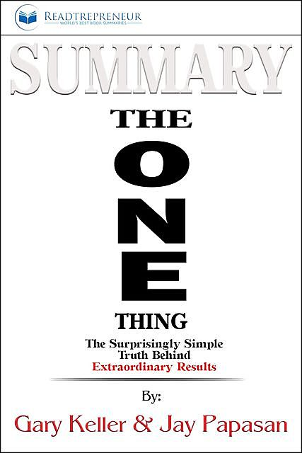 Summary of The ONE Thing, Readtrepreneur Publishing