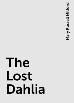 The Lost Dahlia, Mary Russell Mitford