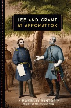 Lee and Grant at Appomattox, MacKinlay Kantor
