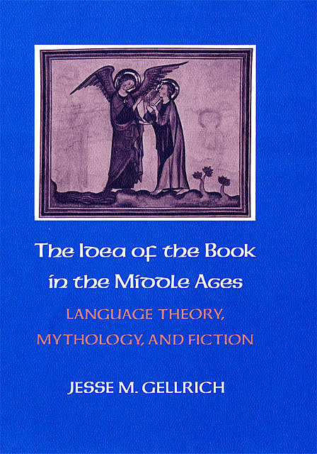 The Idea of the Book in the Middle Ages, Jesse M. Gellrich