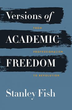 Versions of Academic Freedom, Stanley Fish