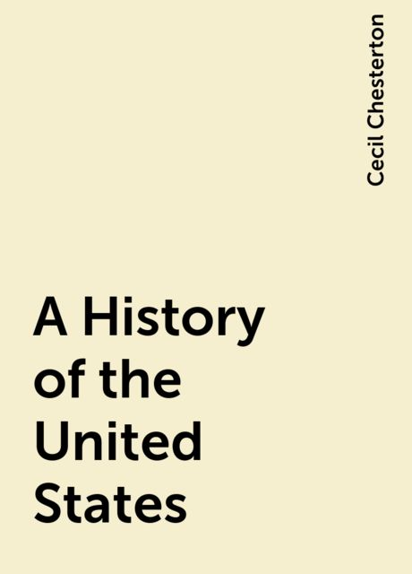A History of the United States, Cecil Chesterton