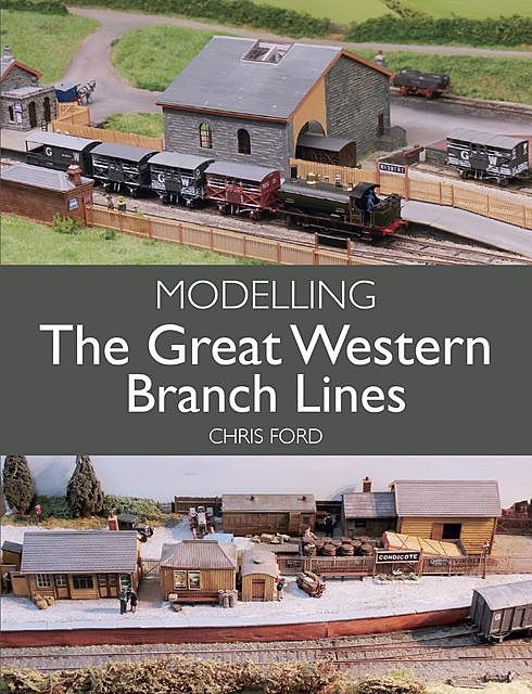 Modelling the Great Western Branch Lines, Chris Ford