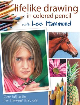 Lifelike Drawing In Colored Pencil With Lee Hammond, Lee Hammond