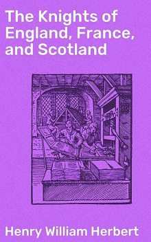 The Knights of England, France, and Scotland, Henry William Herbert