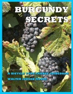 Burgundy Secrets a Bicycle Your France E Guide, Walter Judson Moore