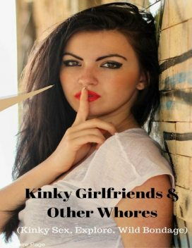 Kinky Girlfriends & Other Whores (Kinky Sex, Explore, Wild Bondage), Claire Page