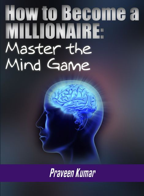 How to Become a Millionaire: Master the Mind Game, Praveen Kumar