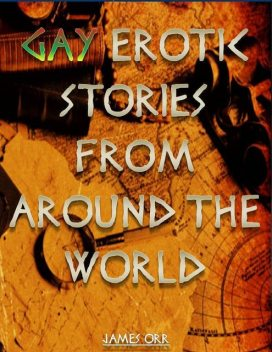 Gay Erotic Short Stories from Around the World, James Orr