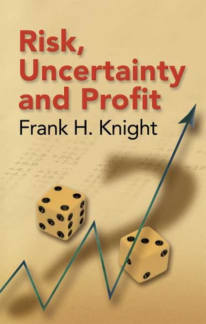 Risk, Uncertainty and Profit, Frank H.Knight