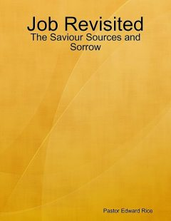 Job Revisited – The Saviour Sources and Sorrow, Pastor Edward Rice