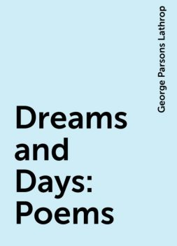 Dreams and Days: Poems, George Parsons Lathrop