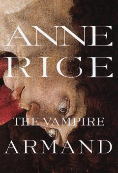 Vampire Chronicles 6: The Vampire Armand, Anne Rice