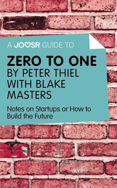 A Joosr Guide to Zero to One by Peter Thiel, Joosr