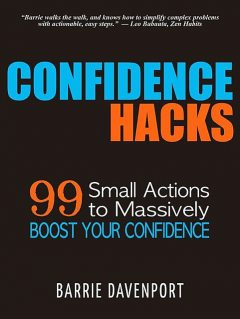 Confidence Hacks: 99 Small Actions to Massively Boost Your Confidence, Barrie Davenport